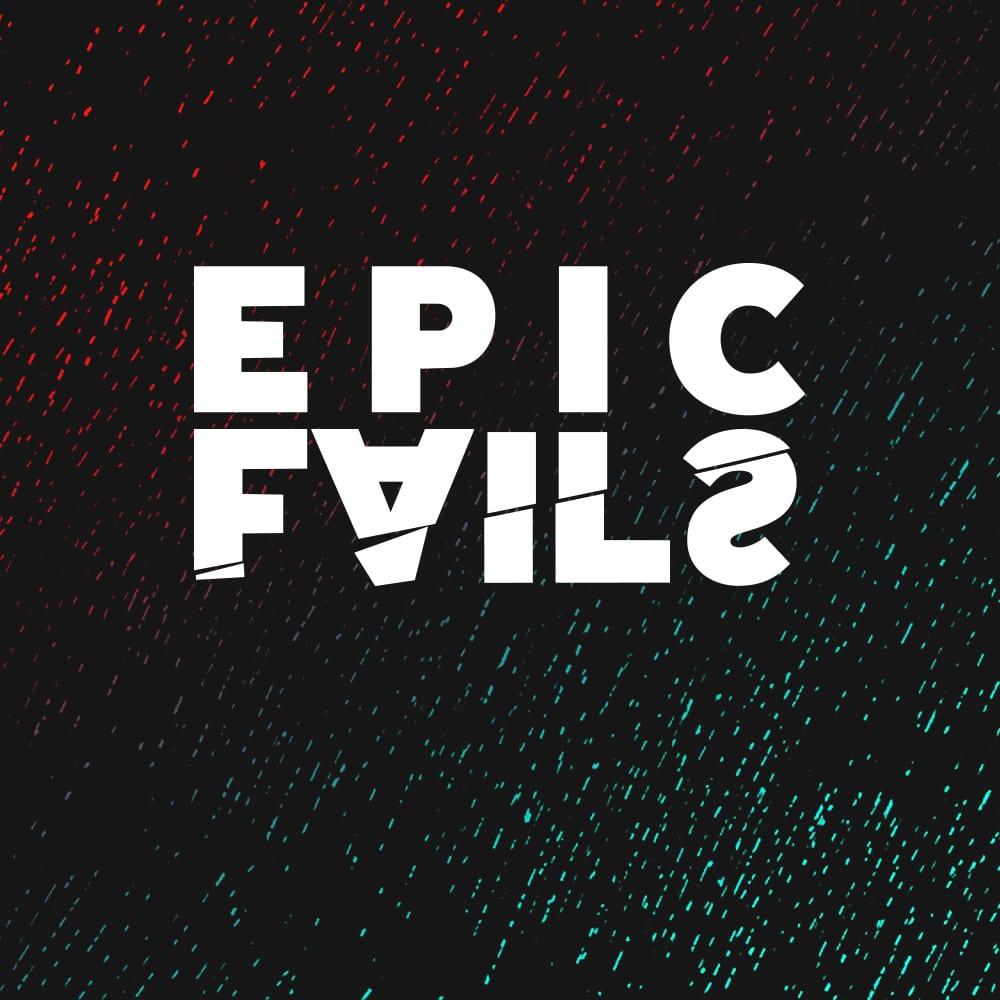 Epic Fails Message Series