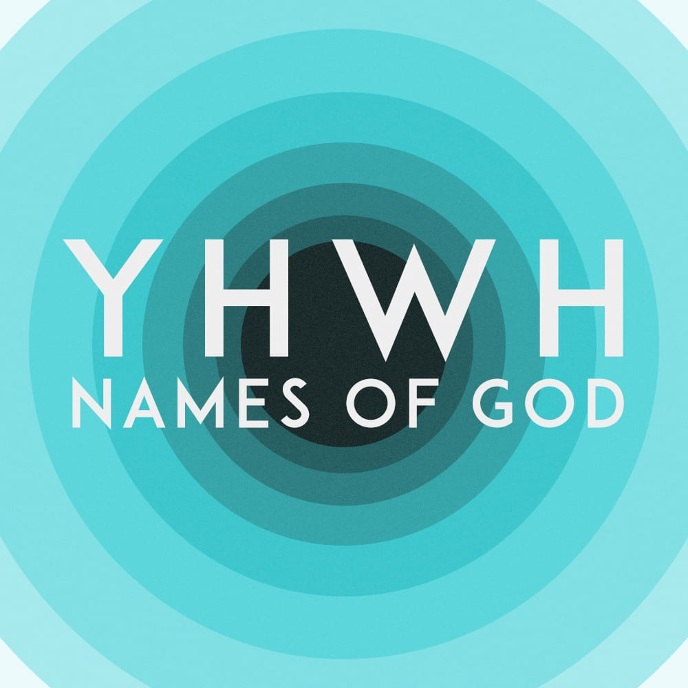 Yaweh - YHWH - Names of God Message Series