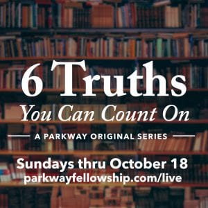 6 Truths Message Series Continues Sunday Thru October 18