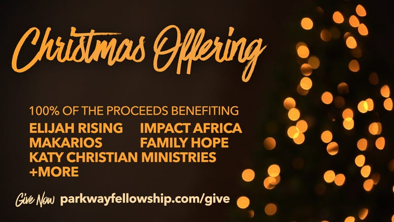 Christmas Offering at Parkway Fellowship with 100 percent of the proceeds going outside the walls of our church